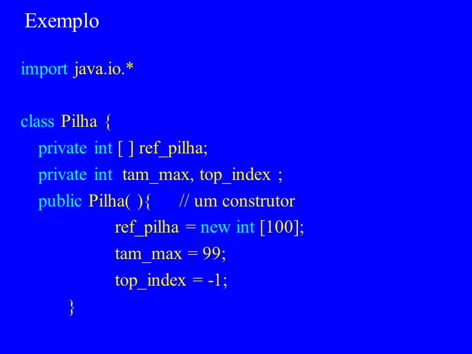 Exemplo import java.io.* class Pilha { private int [ ] ref_pilha;